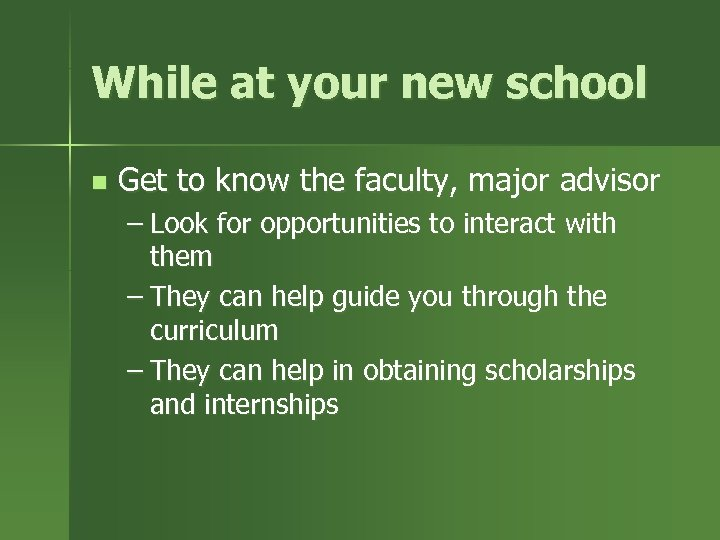 While at your new school n Get to know the faculty, major advisor –