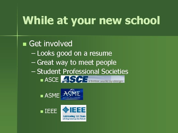 While at your new school n Get involved – Looks good on a resume