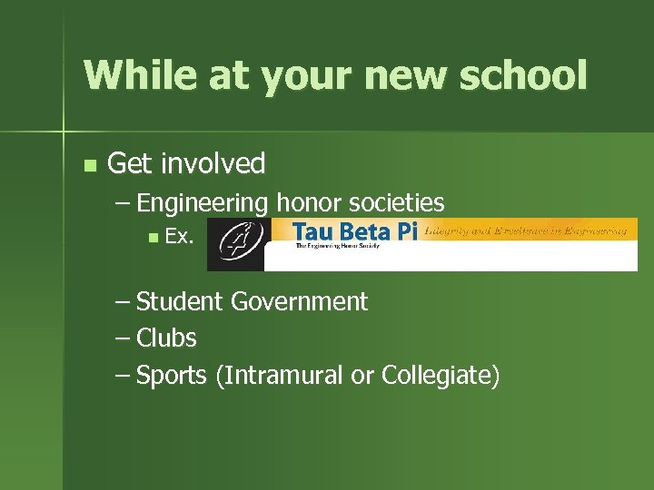 While at your new school n Get involved – Engineering honor societies n Ex.