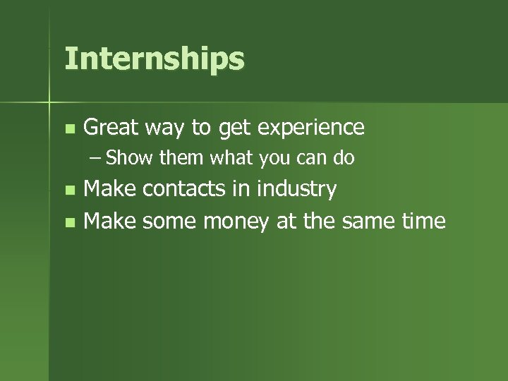 Internships n Great way to get experience – Show them what you can do