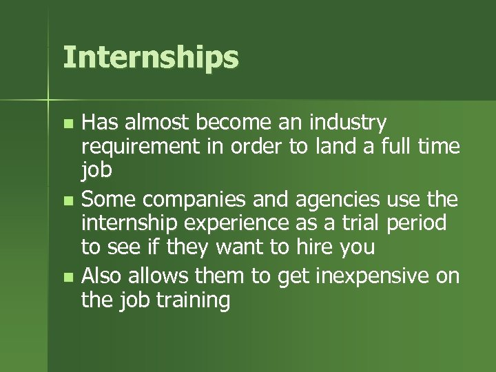 Internships Has almost become an industry requirement in order to land a full time