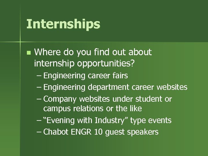 Internships n Where do you find out about internship opportunities? – Engineering career fairs