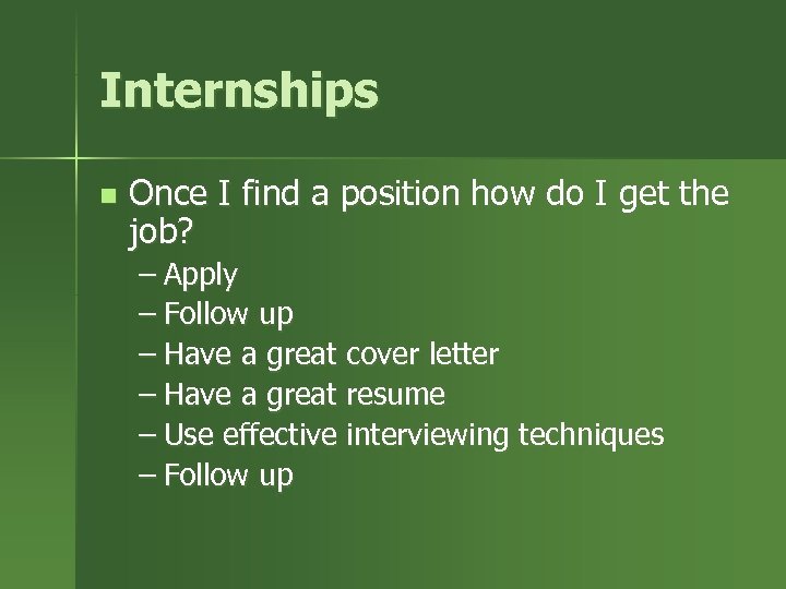 Internships n Once I find a position how do I get the job? –