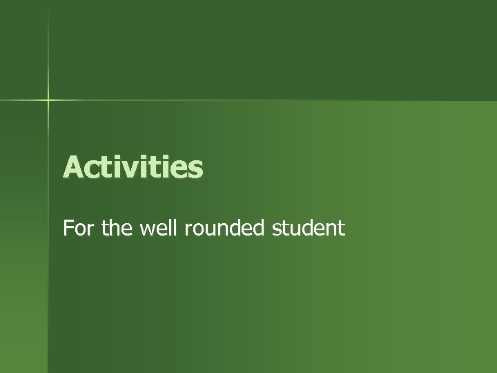 Activities For the well rounded student