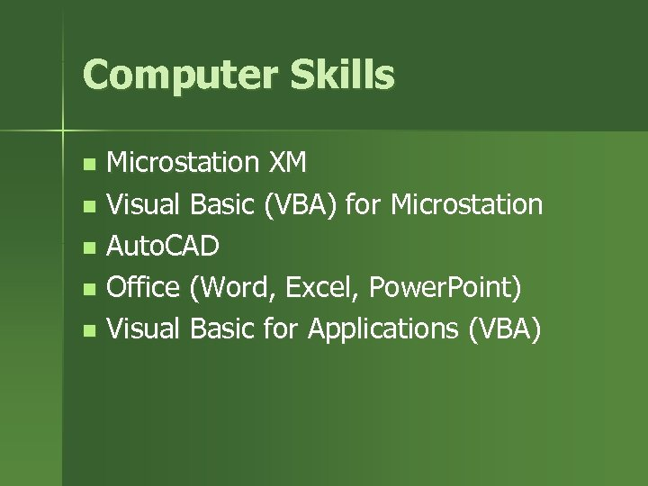 Computer Skills Microstation XM n Visual Basic (VBA) for Microstation n Auto. CAD n