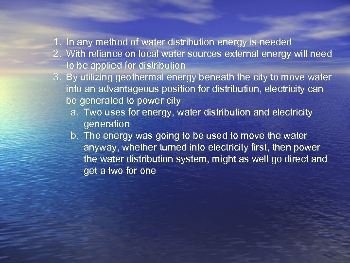 1. In any method of water distribution energy is needed 2. With reliance on