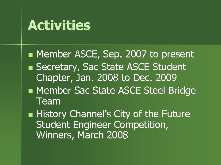 Activities Member ASCE, Sep. 2007 to present n Secretary, Sac State ASCE Student Chapter,