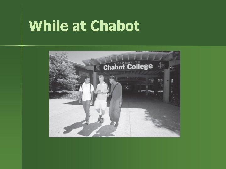 While at Chabot