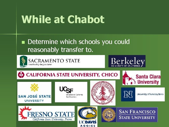 While at Chabot n Determine which schools you could reasonably transfer to.