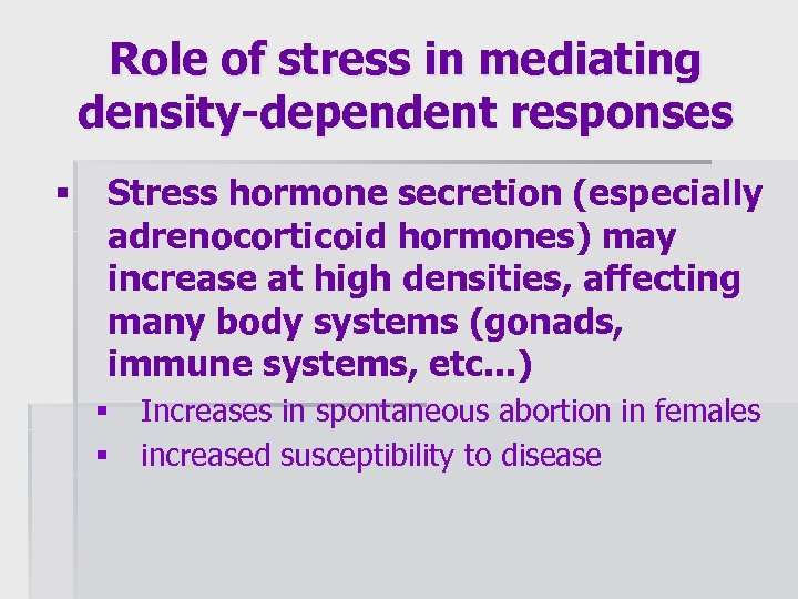 Role of stress in mediating density-dependent responses § Stress hormone secretion (especially adrenocorticoid hormones)