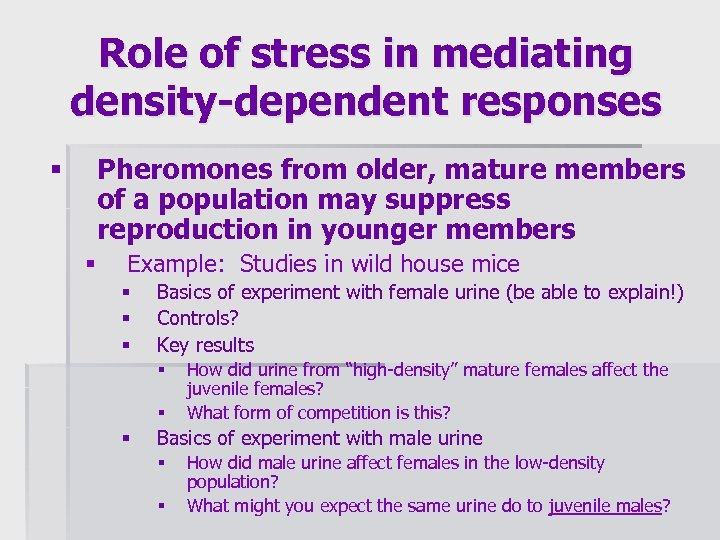 Role of stress in mediating density-dependent responses Pheromones from older, mature members of a