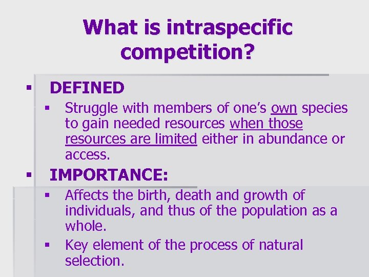 What is intraspecific competition? § DEFINED § § Struggle with members of one's own