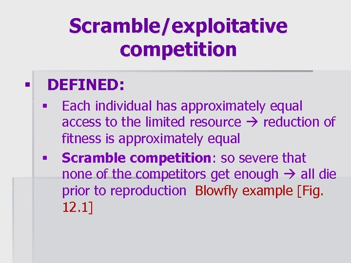 Scramble/exploitative competition § DEFINED: § § Each individual has approximately equal access to the