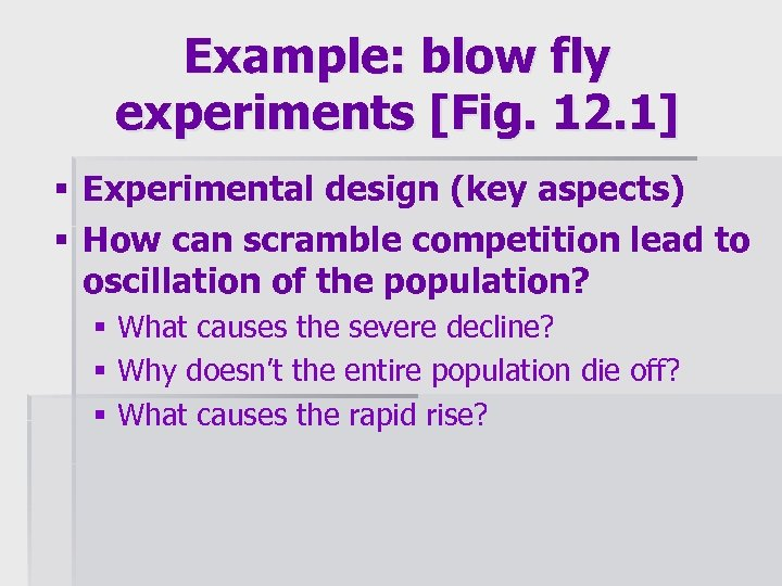 Example: blow fly experiments [Fig. 12. 1] § Experimental design (key aspects) § How