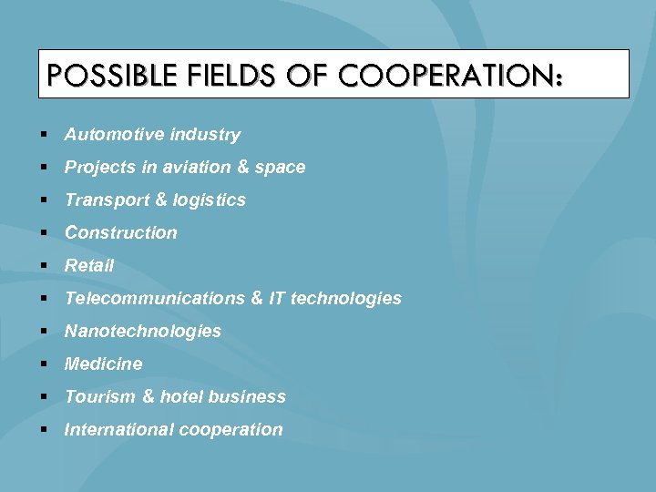 POSSIBLE FIELDS OF COOPERATION: § Automotive industry § Projects in aviation & space §