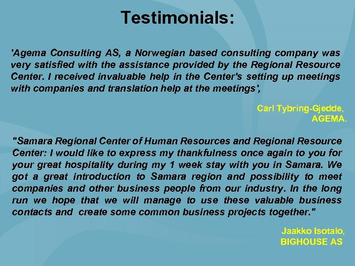 Testimonials: 'Agema Consulting AS, a Norwegian based consulting company was very satisfied with the