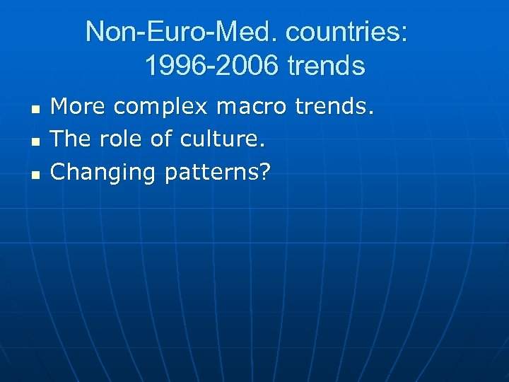 Non-Euro-Med. countries: 1996 -2006 trends n n n More complex macro trends. The role