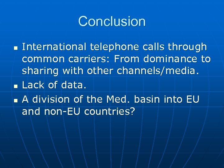 Conclusion n International telephone calls through common carriers: From dominance to sharing with other