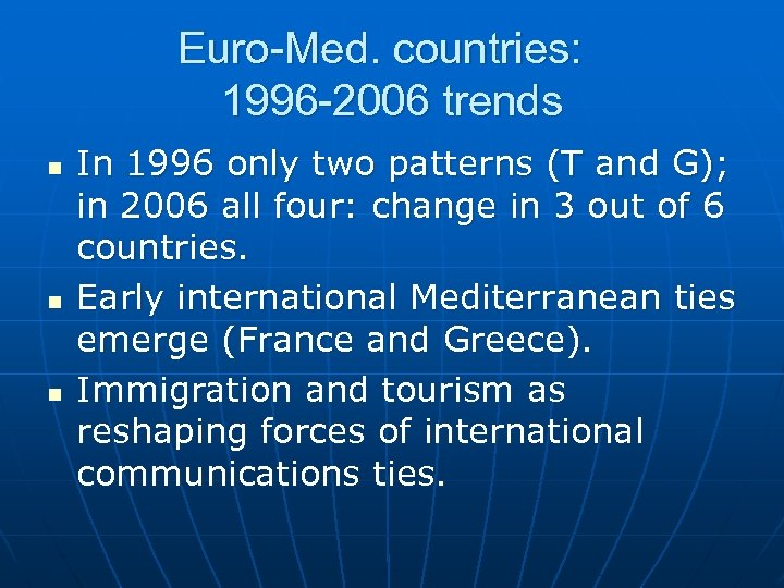 Euro-Med. countries: 1996 -2006 trends n n n In 1996 only two patterns (T