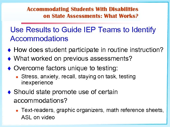 Use Results to Guide IEP Teams to Identify Accommodations t t t How does