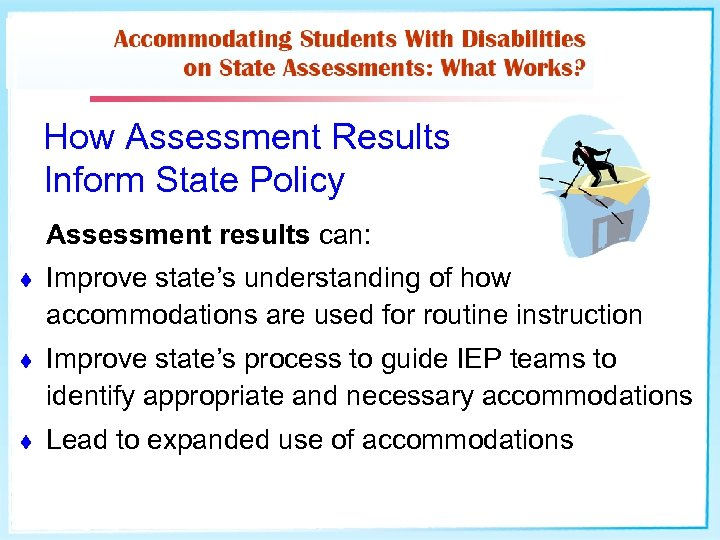 How Assessment Results Inform State Policy Assessment results can: t Improve state's understanding of