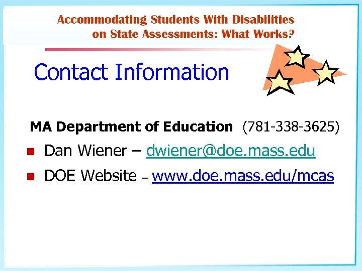Contact Information MA Department of Education (781 -338 -3625) n Dan Wiener – dwiener@doe.