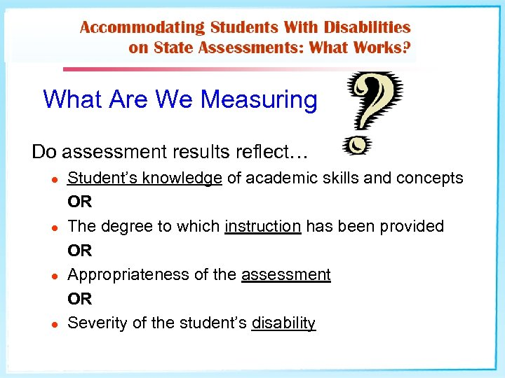 What Are We Measuring Do assessment results reflect… l l Student's knowledge of academic