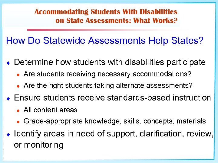 How Do Statewide Assessments Help States? ¨ Determine how students with disabilities participate l