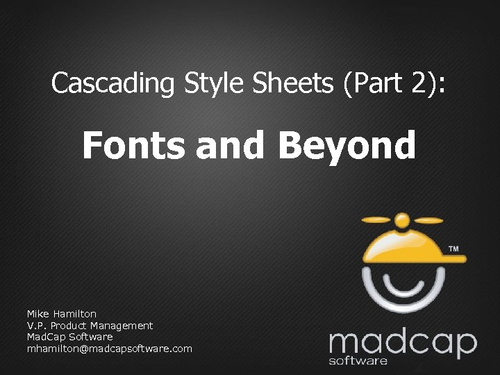 Cascading Style Sheets (Part 2): Fonts and Beyond Mike Hamilton V. P. Product Management