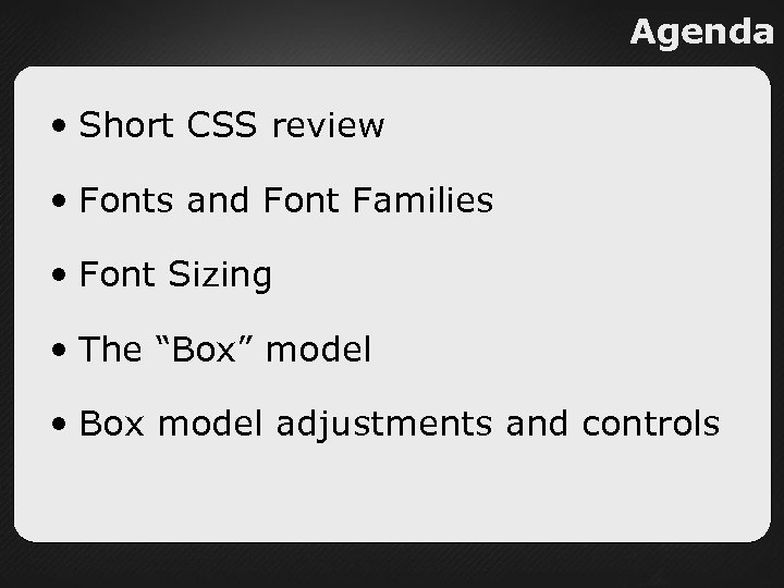 Agenda • Short CSS review • Fonts and Font Families • Font Sizing •