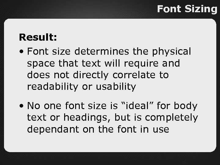 Font Sizing Result: • Font size determines the physical space that text will require