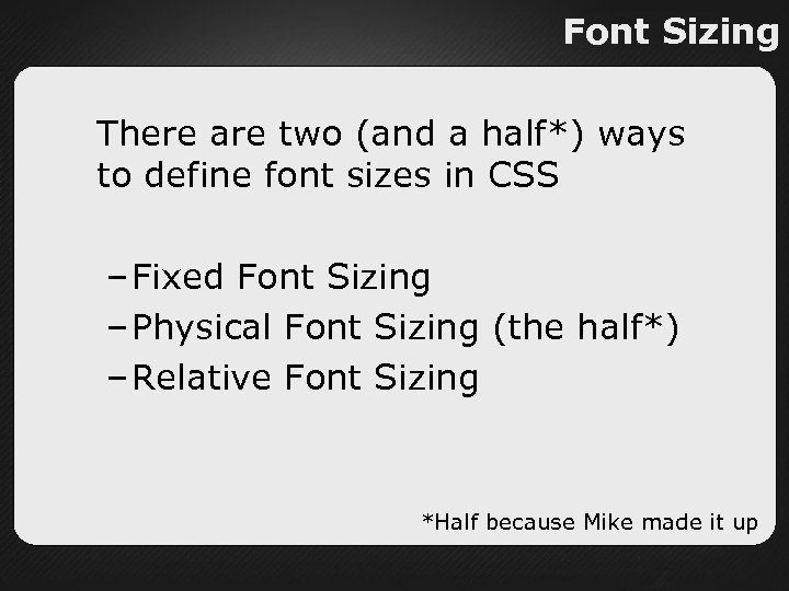 Font Sizing There are two (and a half*) ways to define font sizes in