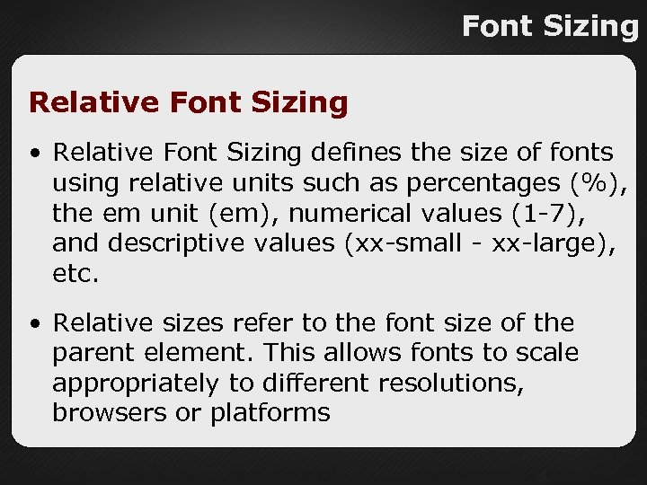 Font Sizing Relative Font Sizing • Relative Font Sizing defines the size of fonts