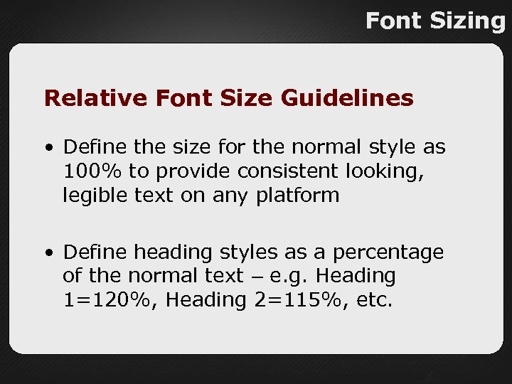 Font Sizing Relative Font Size Guidelines • Define the size for the normal style