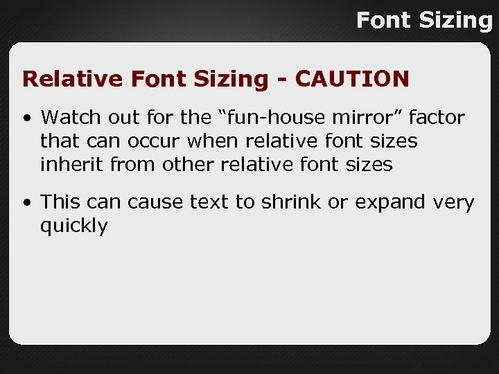 "Font Sizing Relative Font Sizing - CAUTION • Watch out for the ""fun-house mirror"""