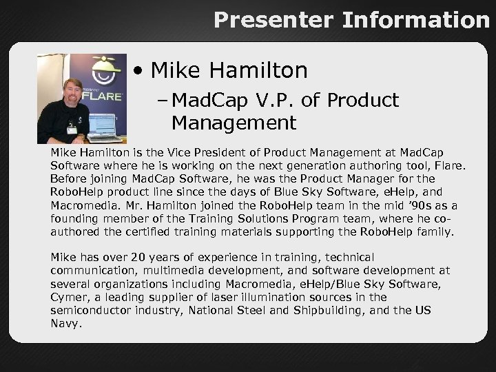 Presenter Information • Mike Hamilton – Mad. Cap V. P. of Product Management Mike