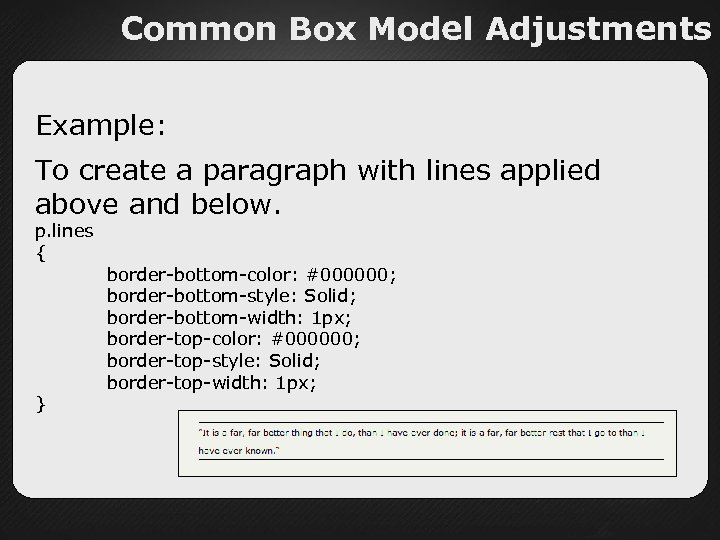 Common Box Model Adjustments Example: To create a paragraph with lines applied above and