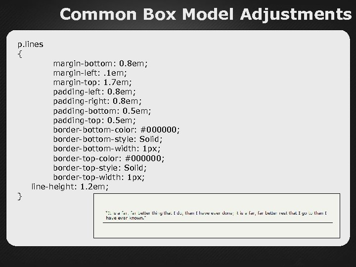 Common Box Model Adjustments p. lines { margin-bottom: 0. 8 em; margin-left: . 1