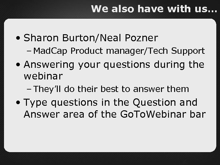 We also have with us… • Sharon Burton/Neal Pozner – Mad. Cap Product manager/Tech