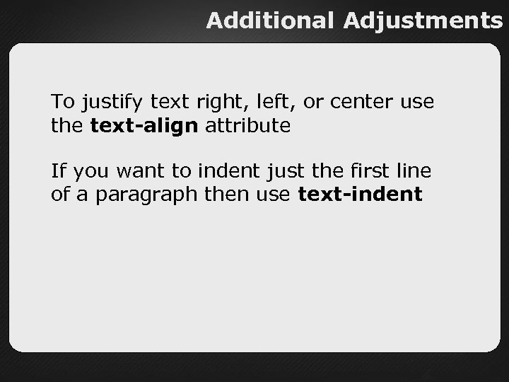 Additional Adjustments To justify text right, left, or center use the text-align attribute If