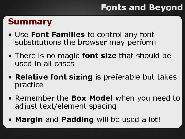 Fonts and Beyond Summary • Use Font Families to control any font substitutions the