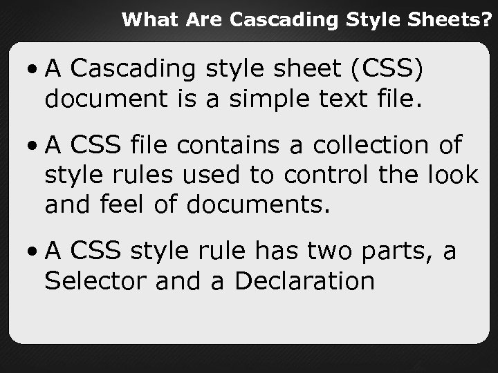 What Are Cascading Style Sheets? • A Cascading style sheet (CSS) document is a