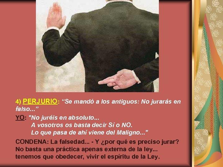 "4) PERJURIO: ""Se mandó a los antiguos: No jurarás en falso. . . """