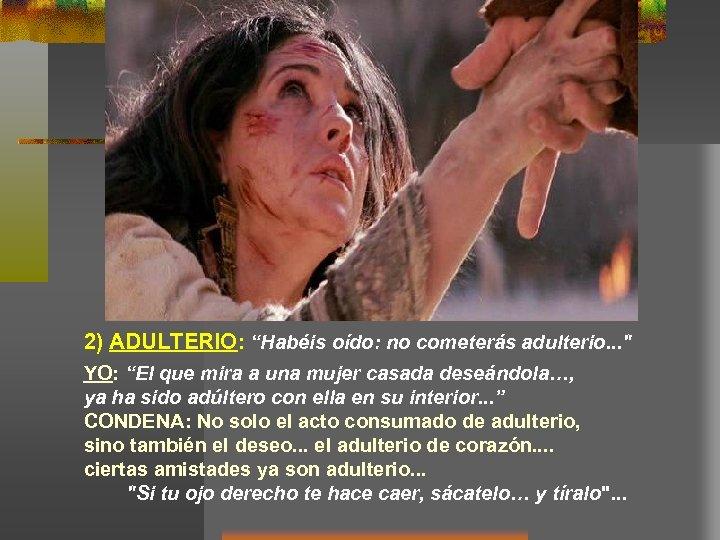 """2) ADULTERIO: """"Habéis oído: no cometerás adulterio. . ."""