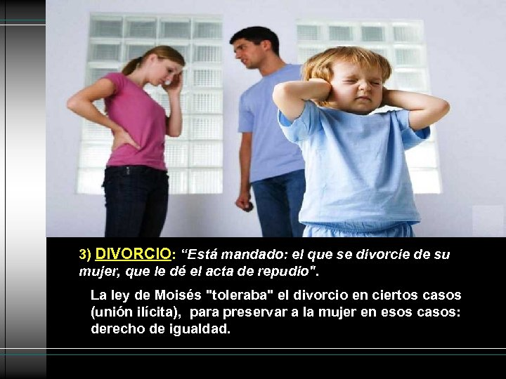"""3) DIVORCIO: """"Está mandado: el que se divorcie de su mujer, que le dé"""