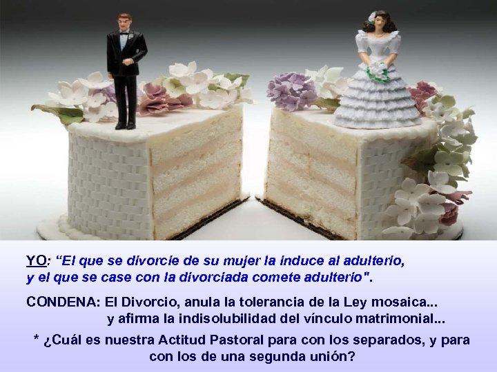 """YO: """"El que se divorcie de su mujer la induce al adulterio, y el"""