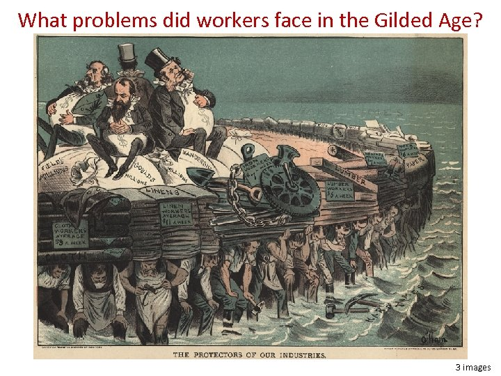 What problems did workers face in the Gilded Age? 3 images