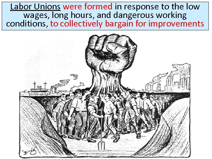 Labor Unions were formed in response to the low wages, long hours, and dangerous