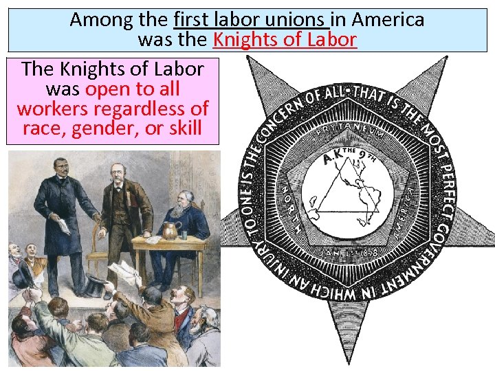 Among the first labor unions in America was the Knights of Labor The Knights