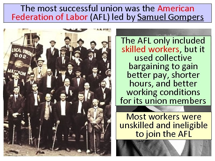The most successful union was the American Federation of Labor (AFL) led by Samuel
